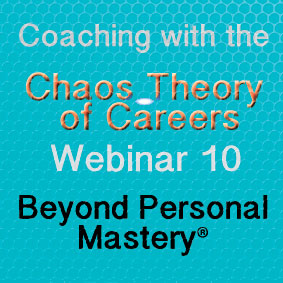 Coaching with the Chaos Theory of Careers Webinar 10