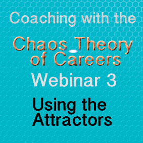 Coaching with the Chaos Theory of Careers Webinar 3