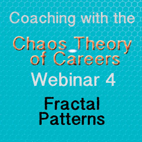 Coaching with the Chaos Theory of Careers Webinar 4