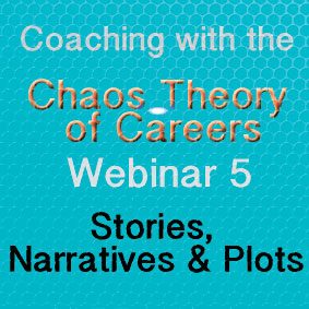 Coaching with the Chaos Theory of Careers Webinar 5